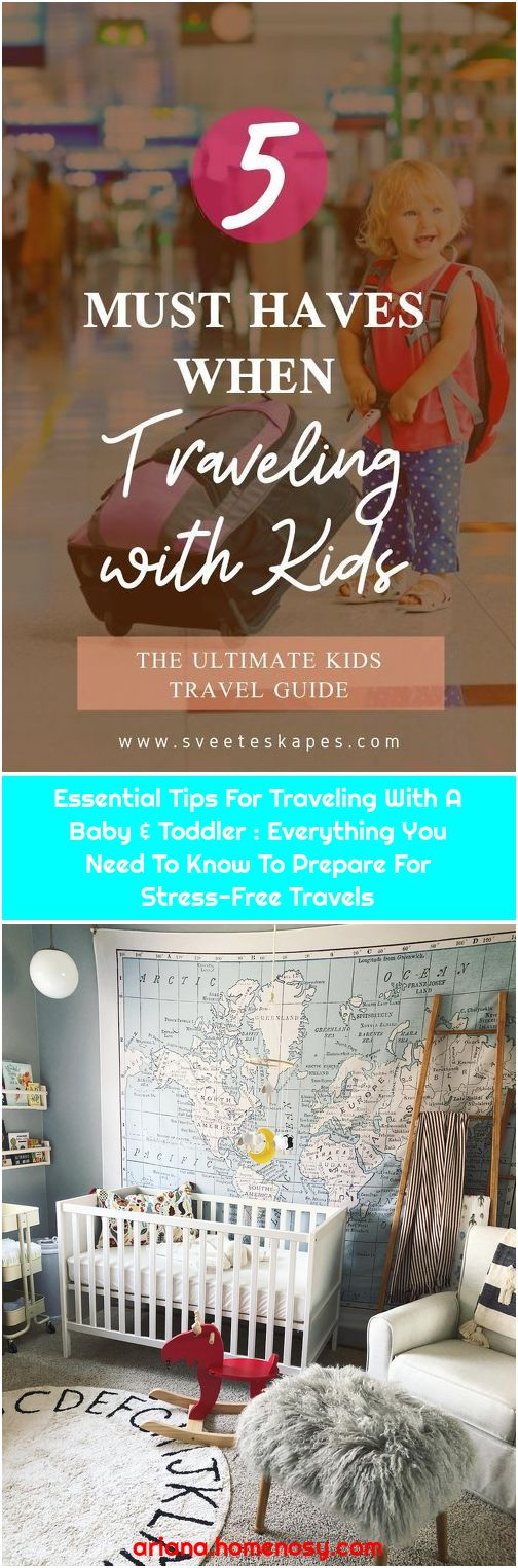 Essential Tips For Traveling With A Baby & Toddler : Everything You Need To Know To Prepare For Stress-Free Travels