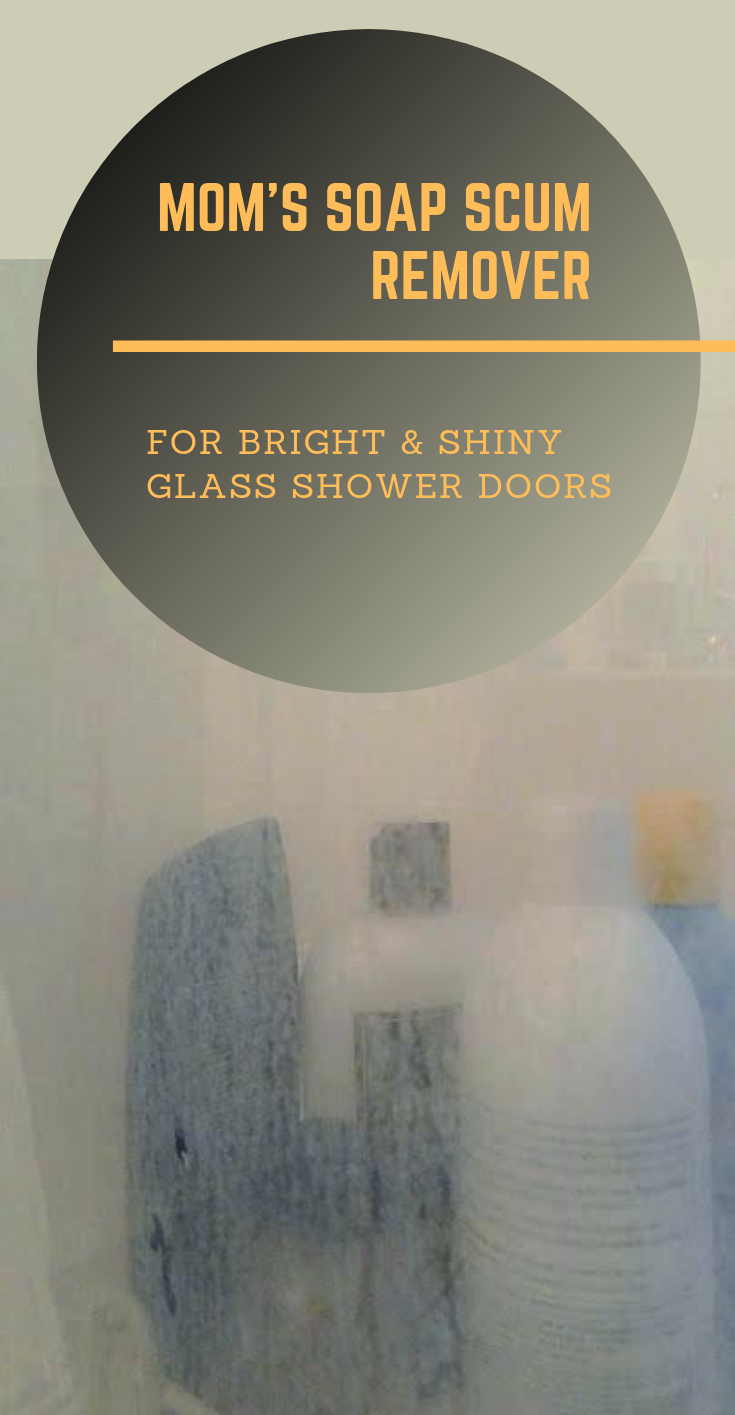 Mom's Soap Scum Remover For Bright And Shiny Glass Shower Doors | xCleaning.ne...